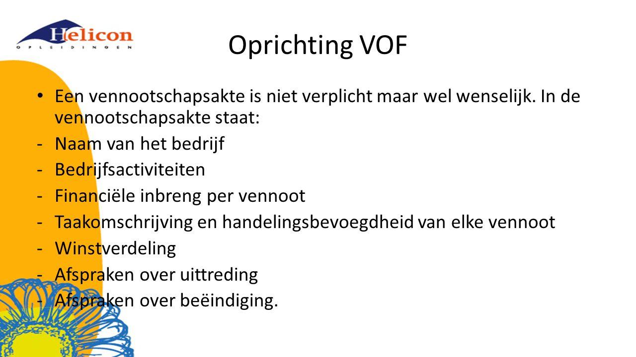 Oprichting VOF Een vennootschapsakte is niet verplicht maar wel wenselijk. In de vennootschapsakte staat: