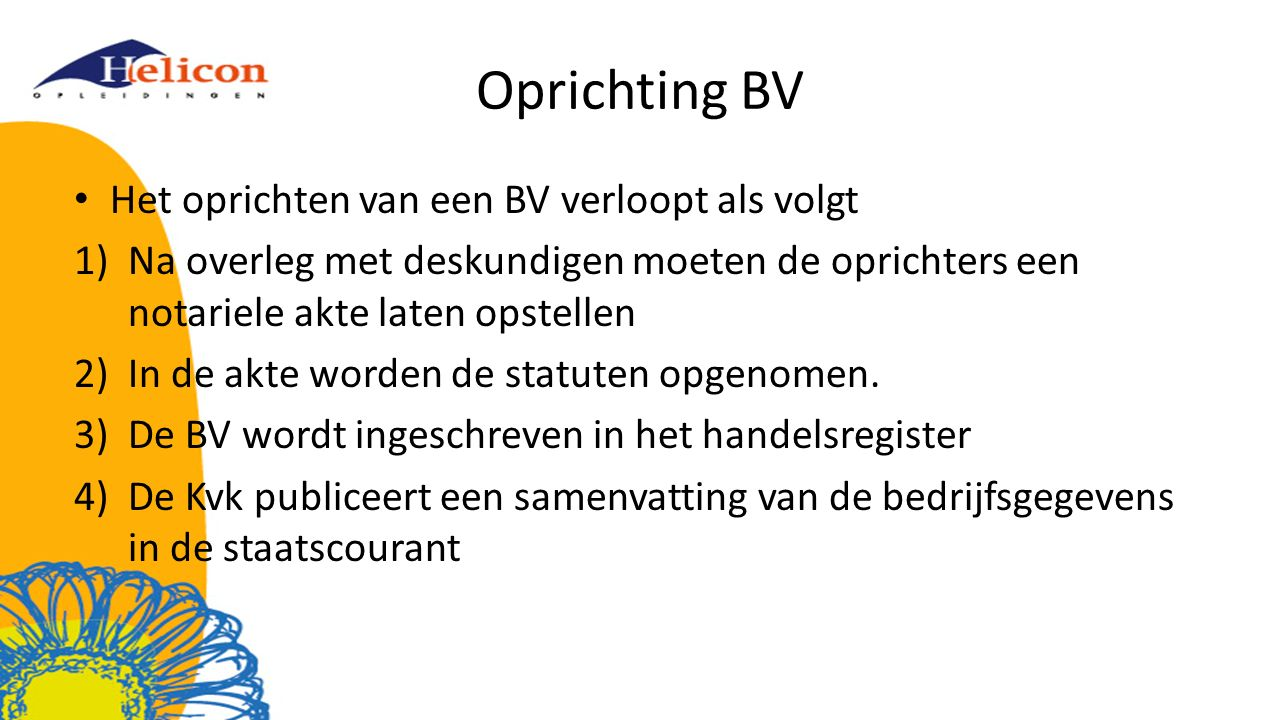 Oprichting BV Het oprichten van een BV verloopt als volgt