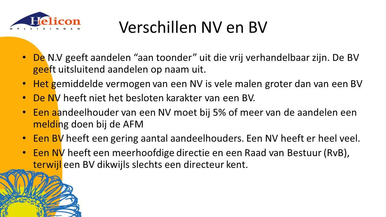 Verschillen NV en BV De N.V geeft aandelen aan toonder uit die vrij verhandelbaar zijn. De BV geeft uitsluitend aandelen op naam uit.