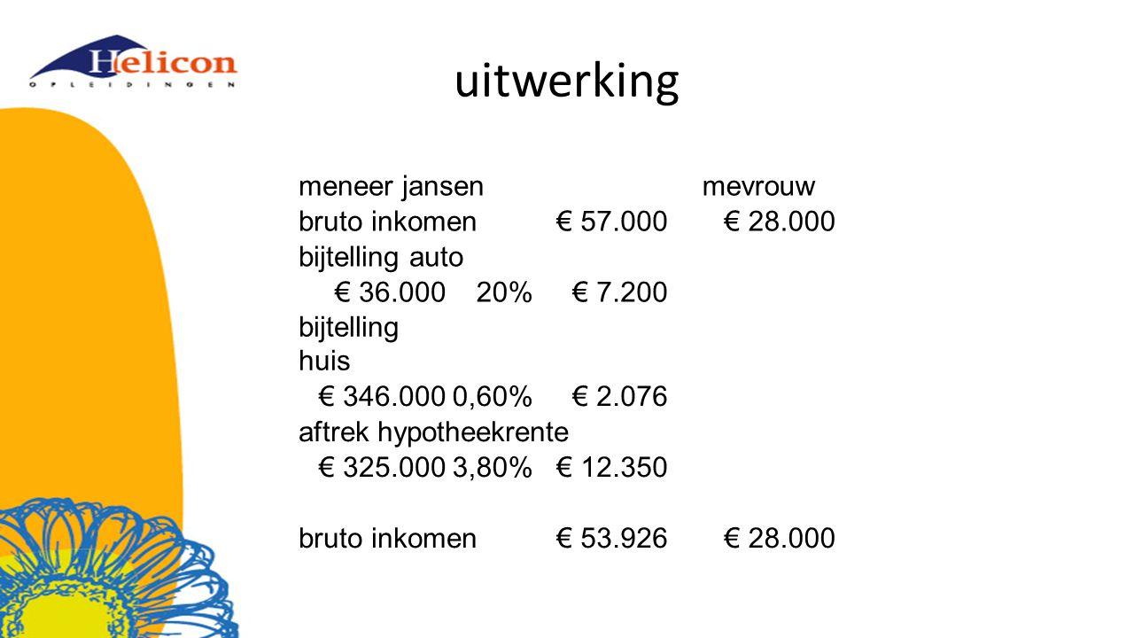 uitwerking meneer jansen mevrouw bruto inkomen € 57.000 € 28.000