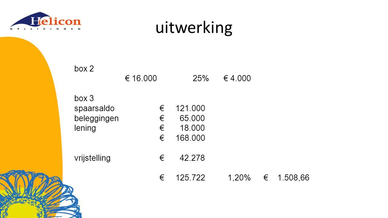 uitwerking box 2 € 16.000 25% € 4.000 box 3 spaarsaldo € 121.000