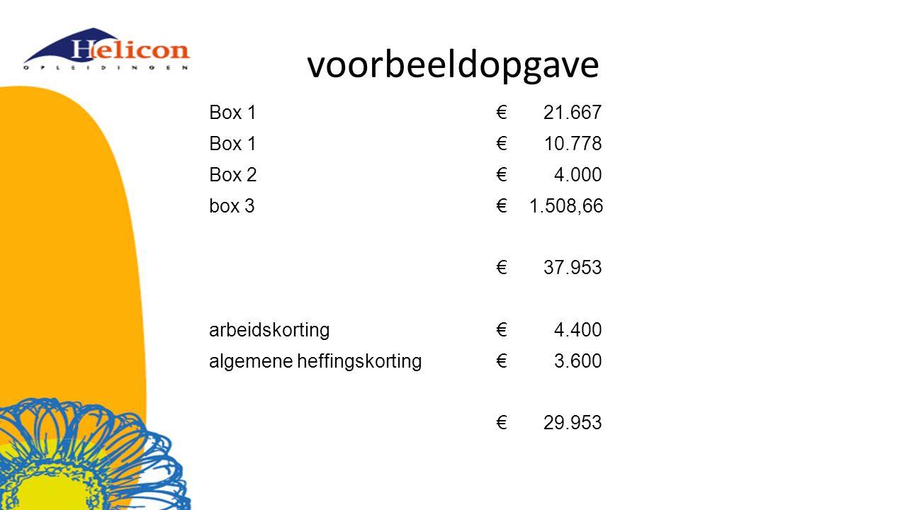 voorbeeldopgave Box 1 € 21.667 € 10.778 Box 2 € 4.000 box 3 € 1.508,66
