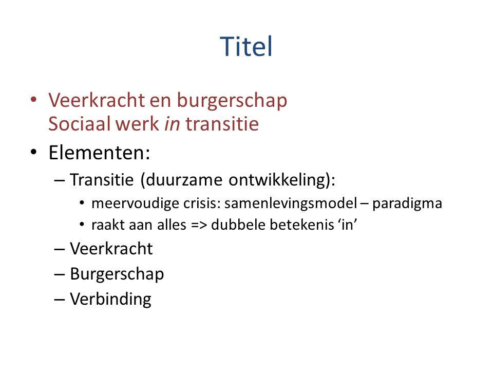 Titel Veerkracht en burgerschap Sociaal werk in transitie Elementen: