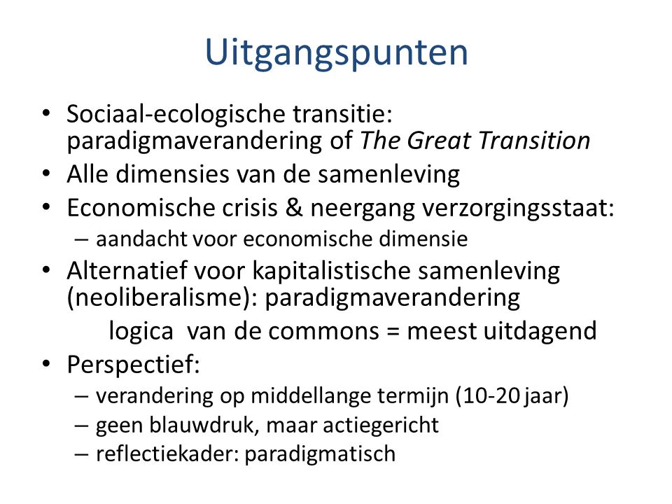 Uitgangspunten Sociaal-ecologische transitie: paradigmaverandering of The Great Transition. Alle dimensies van de samenleving.