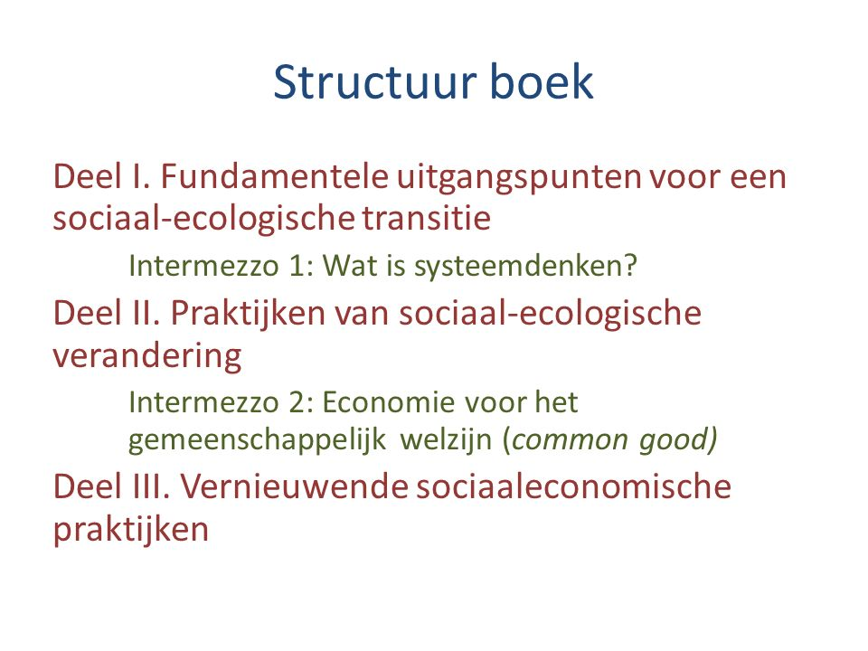 Structuur boek Deel I. Fundamentele uitgangspunten voor een sociaal-ecologische transitie. Intermezzo 1: Wat is systeemdenken
