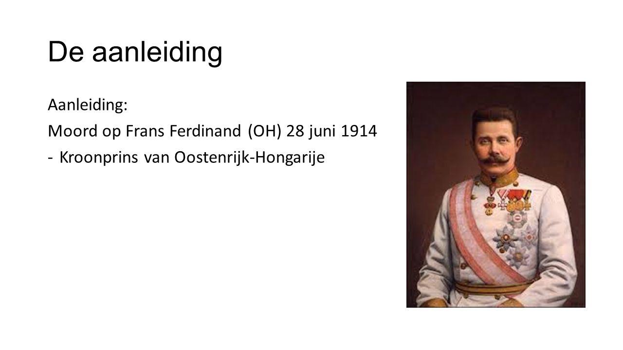 De aanleiding Aanleiding: Moord op Frans Ferdinand (OH) 28 juni 1914