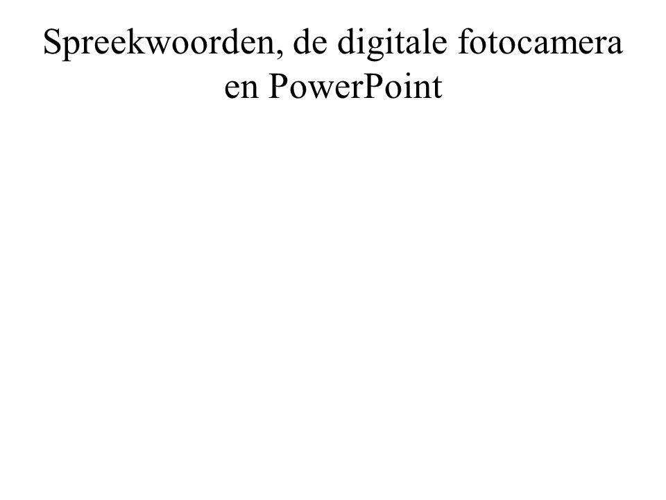 Spreekwoorden, de digitale fotocamera en PowerPoint