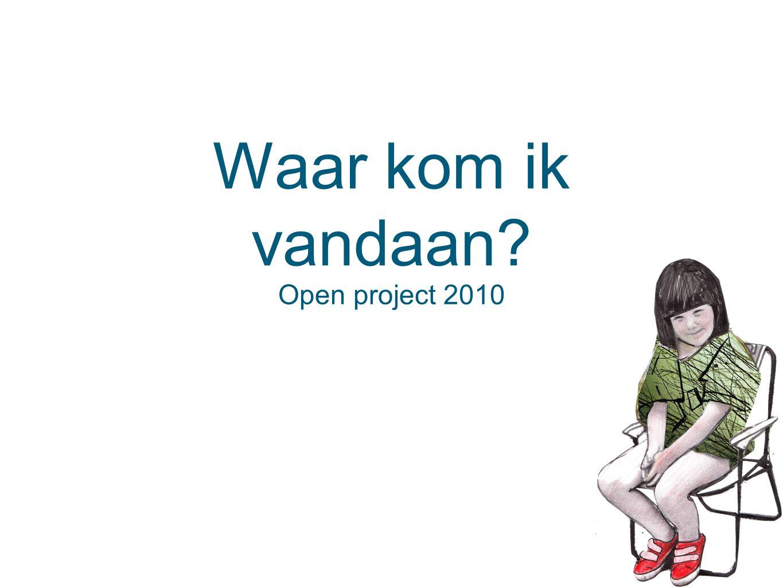 Waar kom ik vandaan Open project 2010