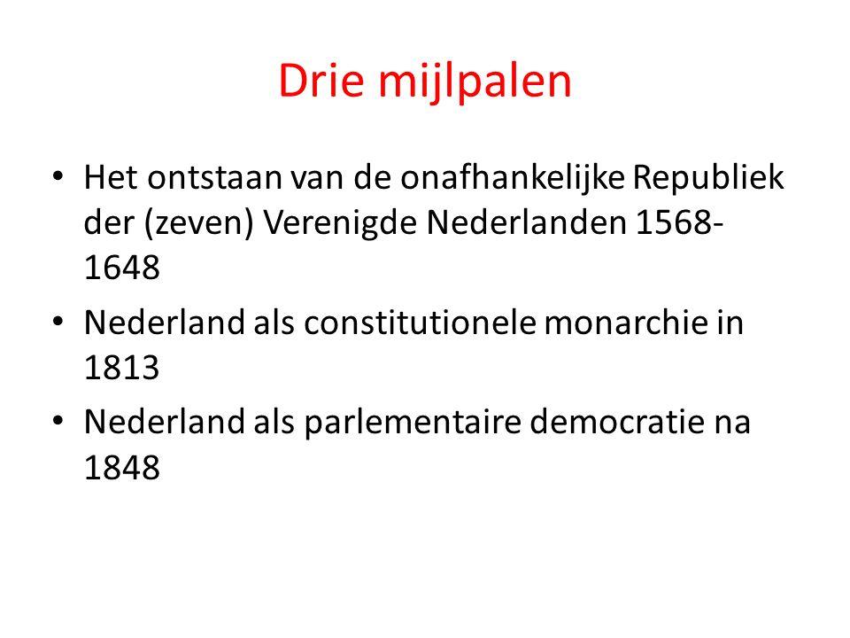 Drie mijlpalen Het ontstaan van de onafhankelijke Republiek der (zeven) Verenigde Nederlanden 1568-1648.