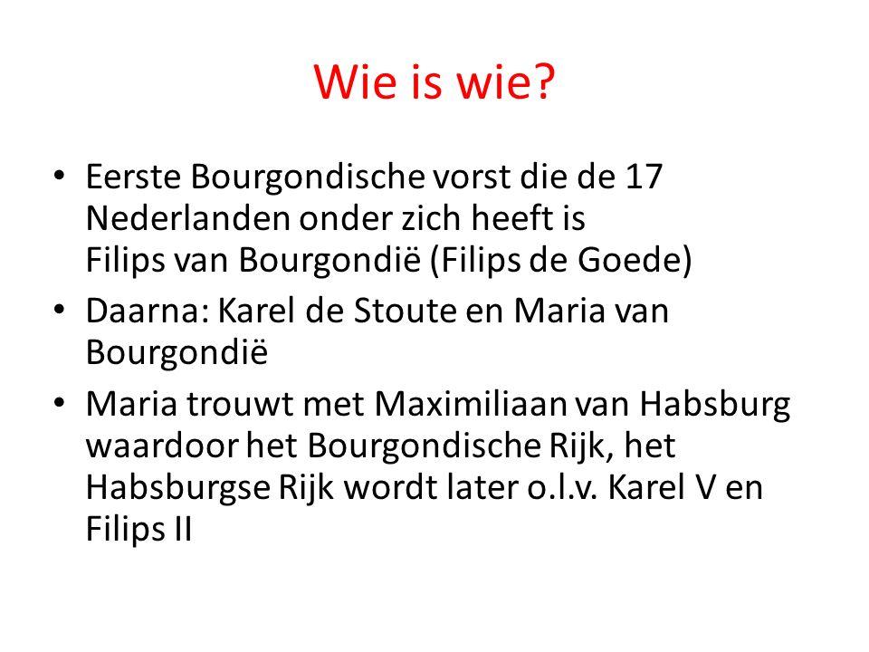 Wie is wie Eerste Bourgondische vorst die de 17 Nederlanden onder zich heeft is Filips van Bourgondië (Filips de Goede)