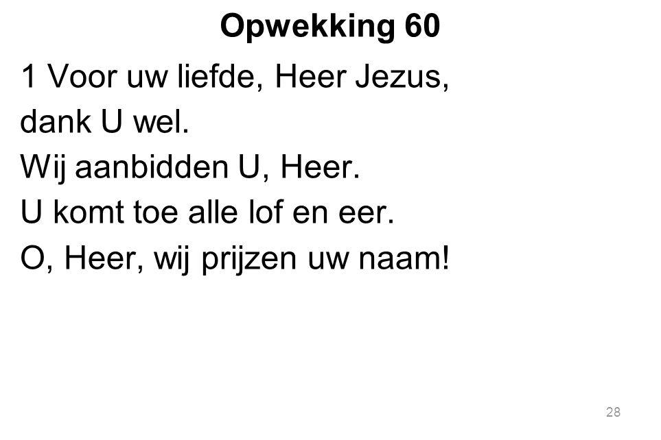 Opwekking 60 1 Voor uw liefde, Heer Jezus, dank U wel.