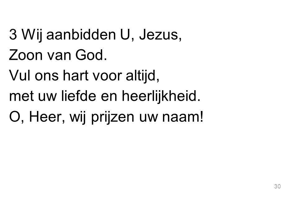 3 Wij aanbidden U, Jezus, Zoon van God