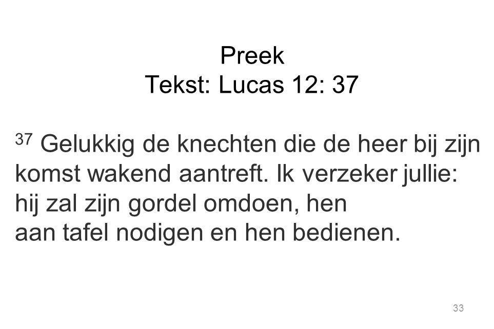 Preek Tekst: Lucas 12: 37 37 Gelukkig de knechten die de heer bij zijn komst wakend aantreft.