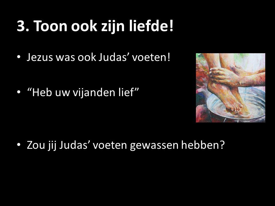 3. Toon ook zijn liefde! Jezus was ook Judas' voeten!