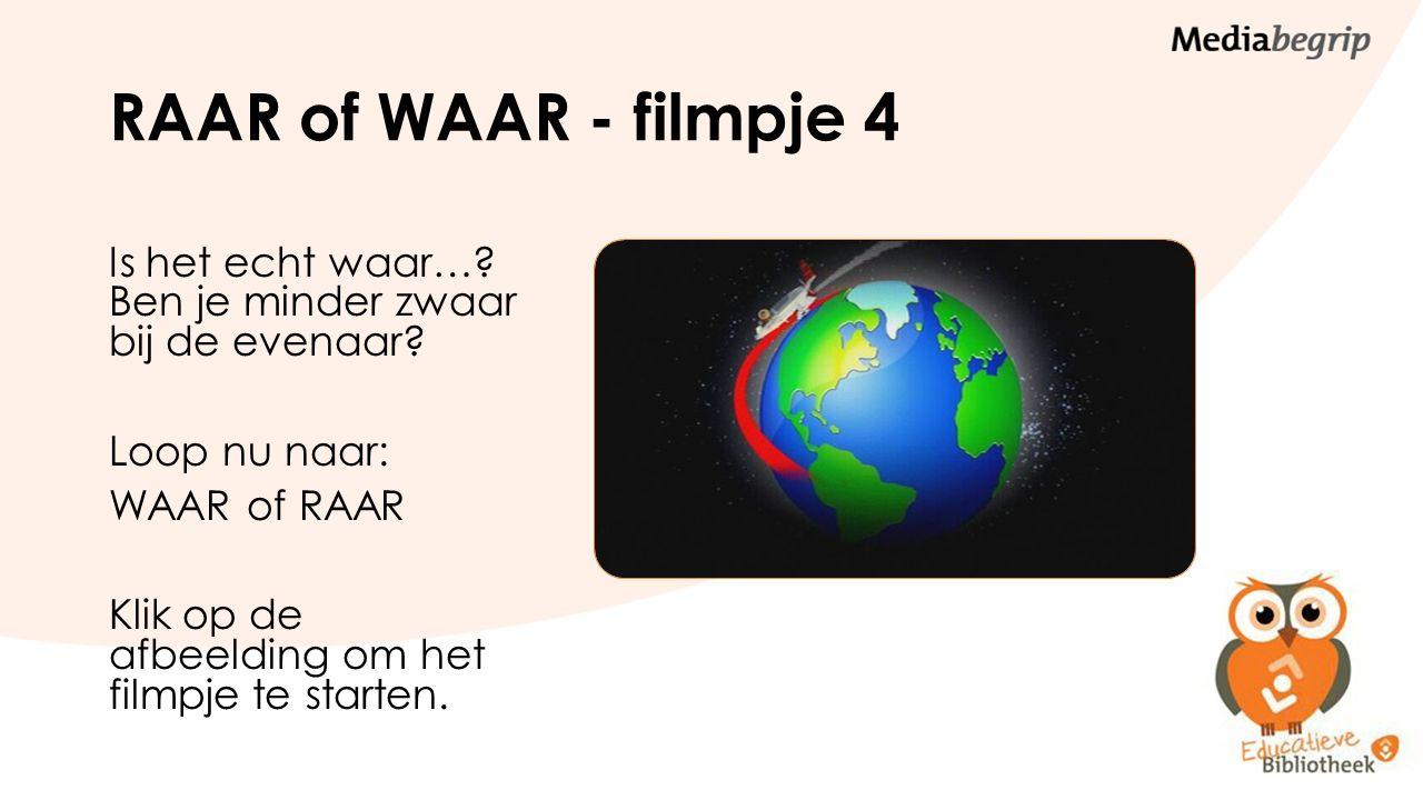 RAAR of WAAR - filmpje 4