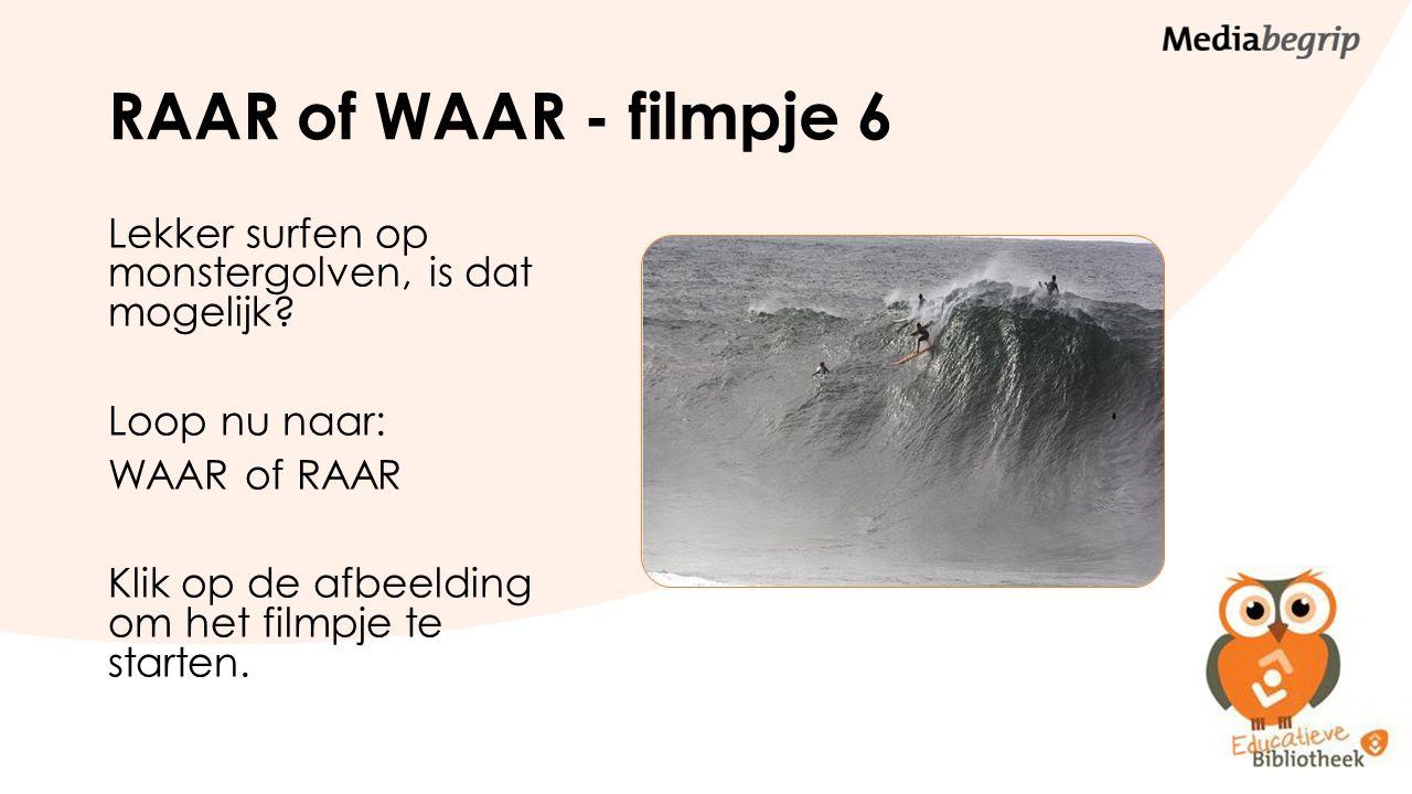 RAAR of WAAR - filmpje 6