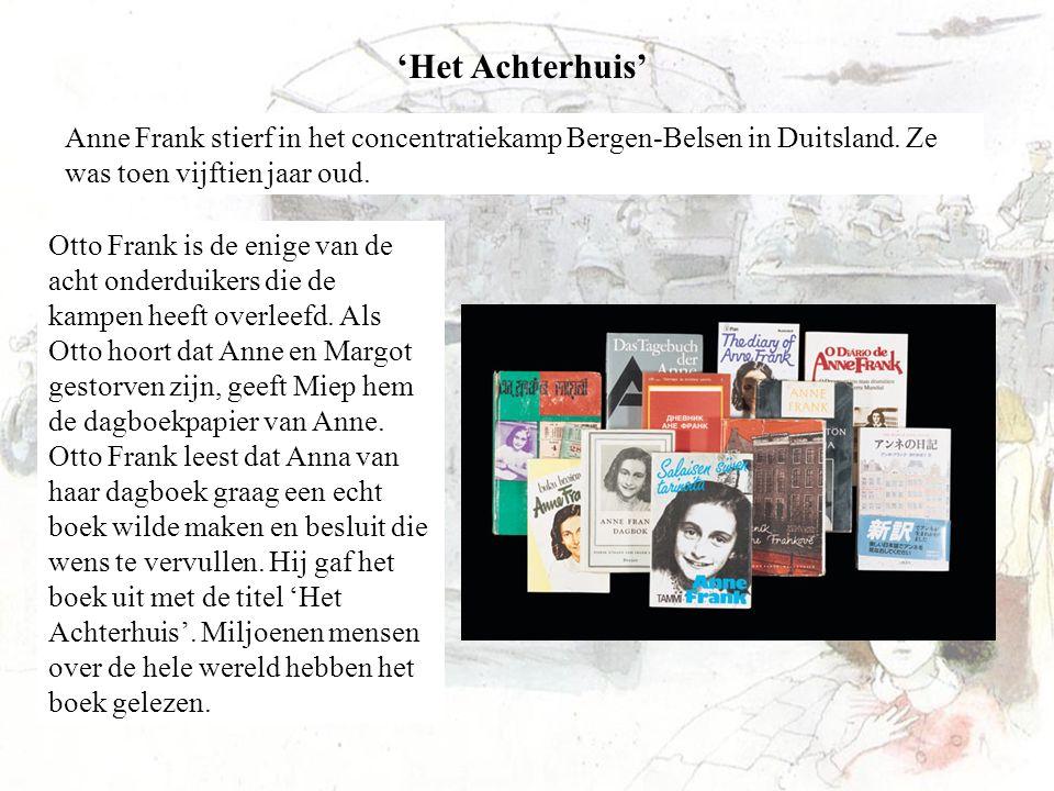 'Het Achterhuis' Anne Frank stierf in het concentratiekamp Bergen-Belsen in Duitsland. Ze was toen vijftien jaar oud.