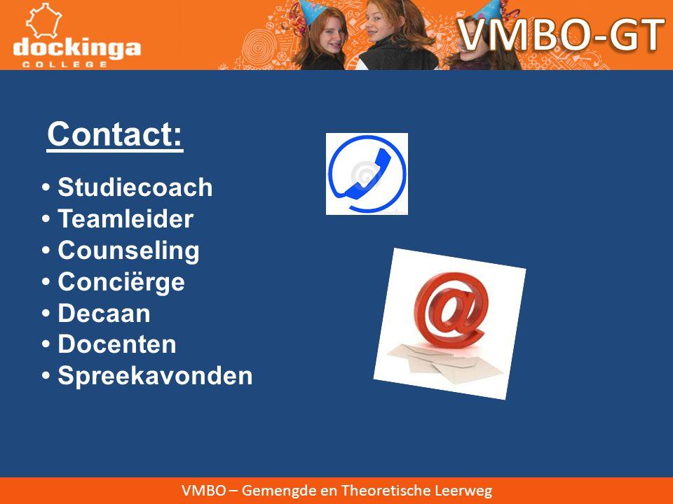 VMBO-GT Contact: • Studiecoach • Teamleider • Counseling • Conciërge • Decaan • Docenten • Spreekavonden.