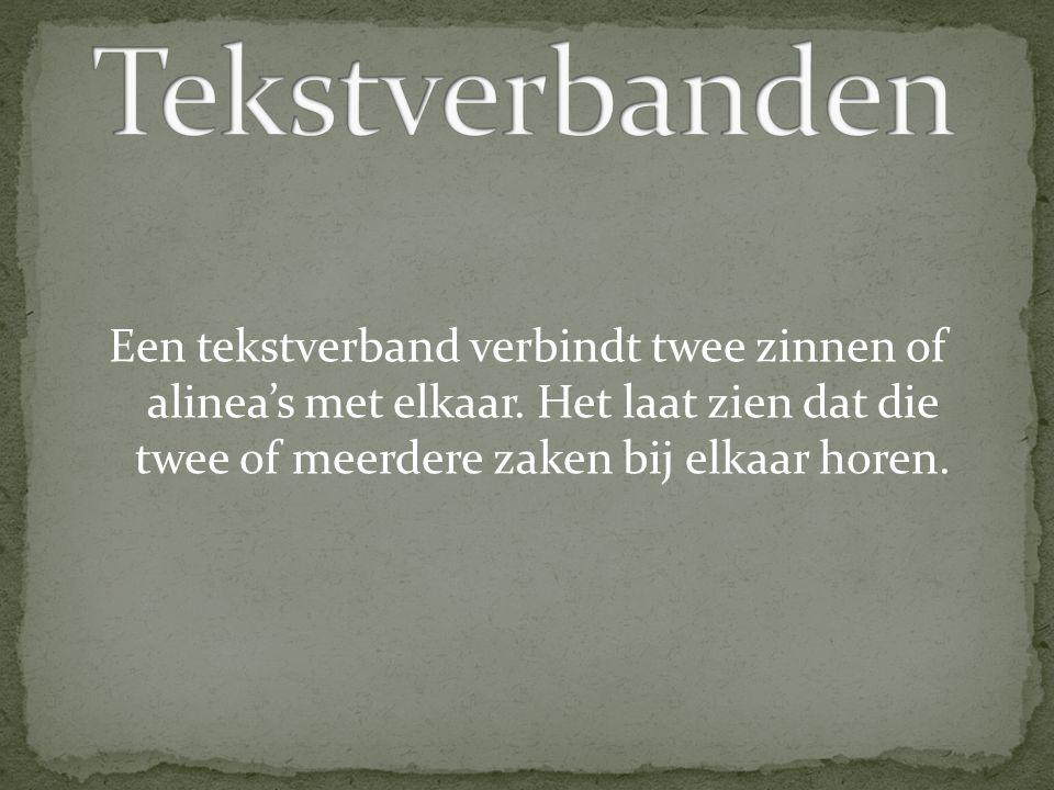 Tekstverbanden Een tekstverband verbindt twee zinnen of alinea's met elkaar.