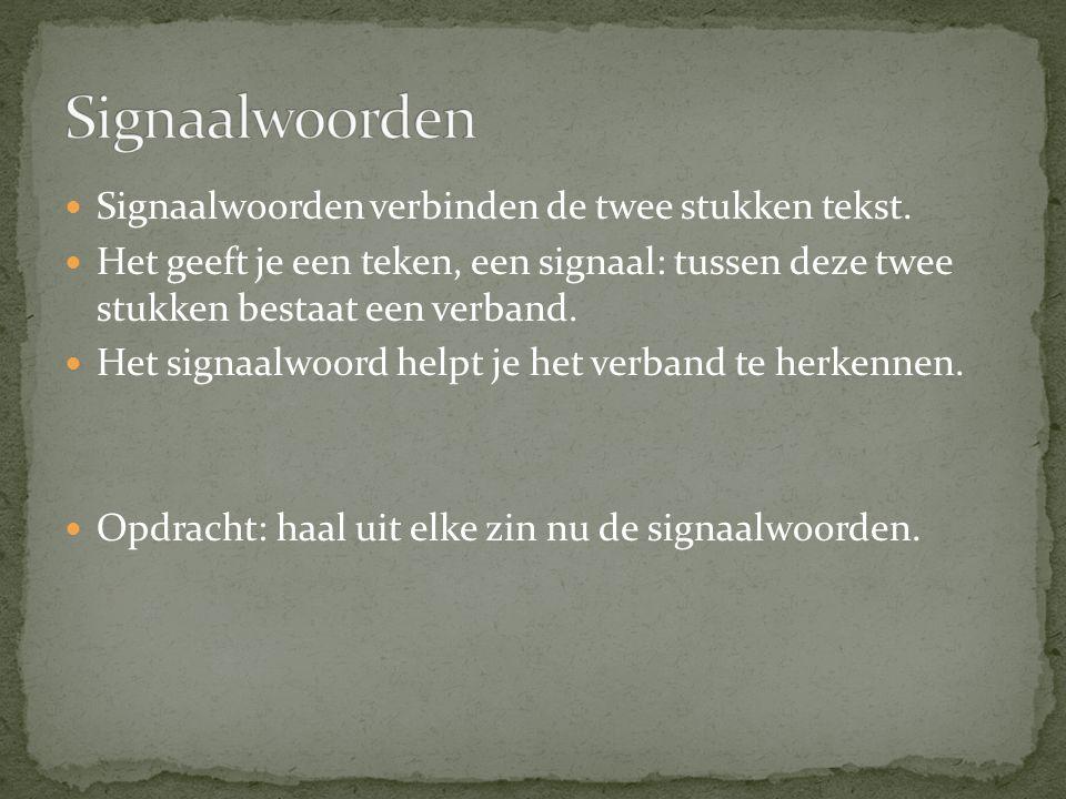 Signaalwoorden Signaalwoorden verbinden de twee stukken tekst.