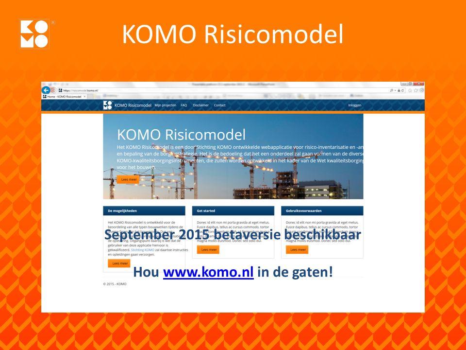 September 2015 betaversie beschikbaar Hou www.komo.nl in de gaten!