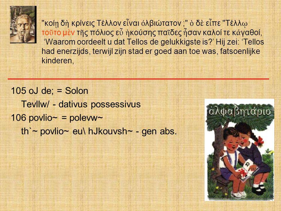 Tevllw/ - dativus possessivus 106 povlio~ = polevw~