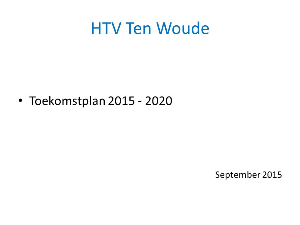 HTV Ten Woude Toekomstplan 2015 - 2020 September 2015