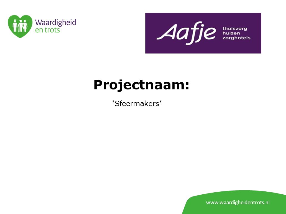 Projectnaam: 'Sfeermakers' www.waardigheidentrots.nl
