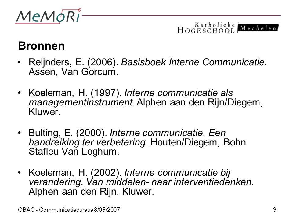 Bronnen Reijnders, E. (2006). Basisboek Interne Communicatie. Assen, Van Gorcum.