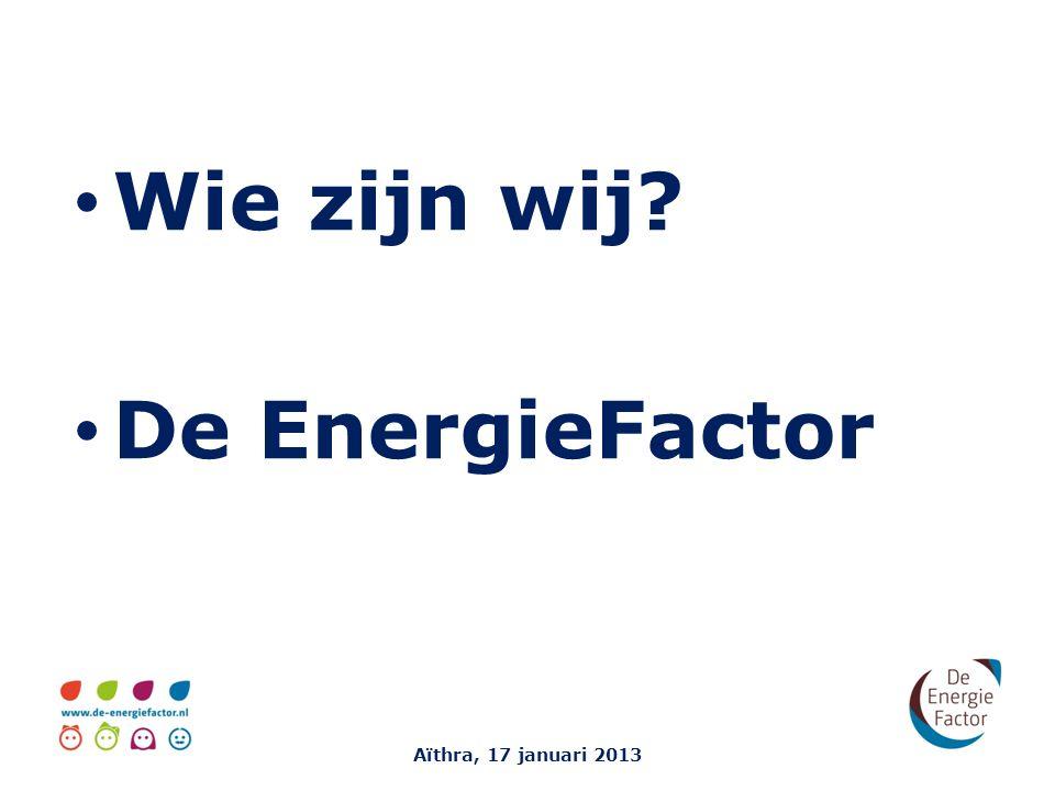 Wie zijn wij De EnergieFactor Aïthra, 17 januari 2013