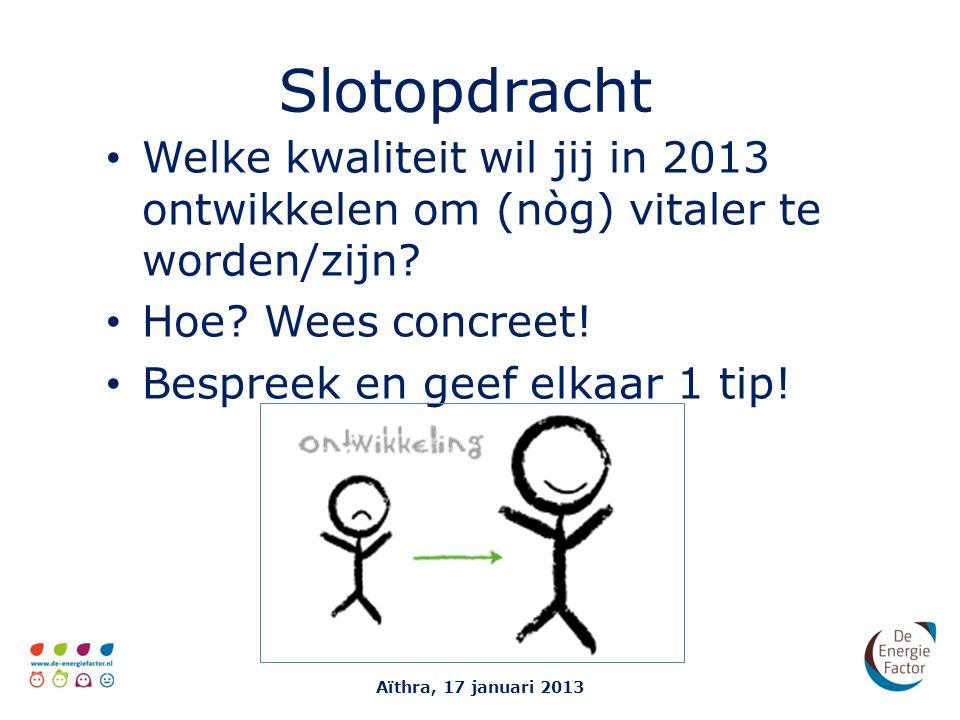 Slotopdracht Welke kwaliteit wil jij in 2013 ontwikkelen om (nòg) vitaler te worden/zijn Hoe Wees concreet!
