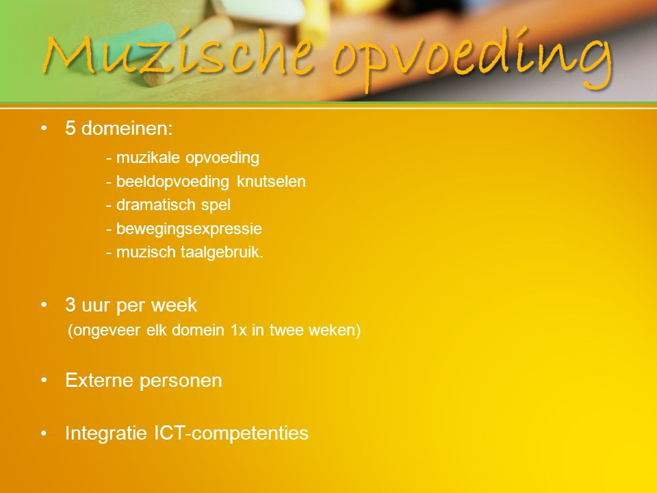 Muzische opvoeding 5 domeinen: - muzikale opvoeding 3 uur per week