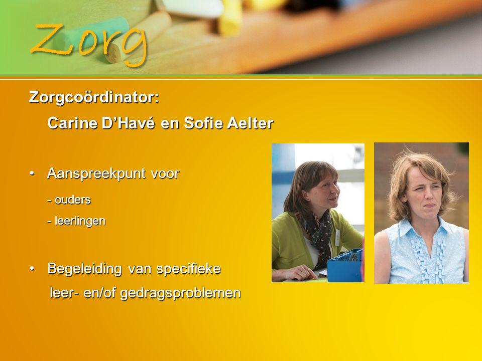 Zorg Zorgcoördinator: Carine D'Havé en Sofie Aelter - ouders