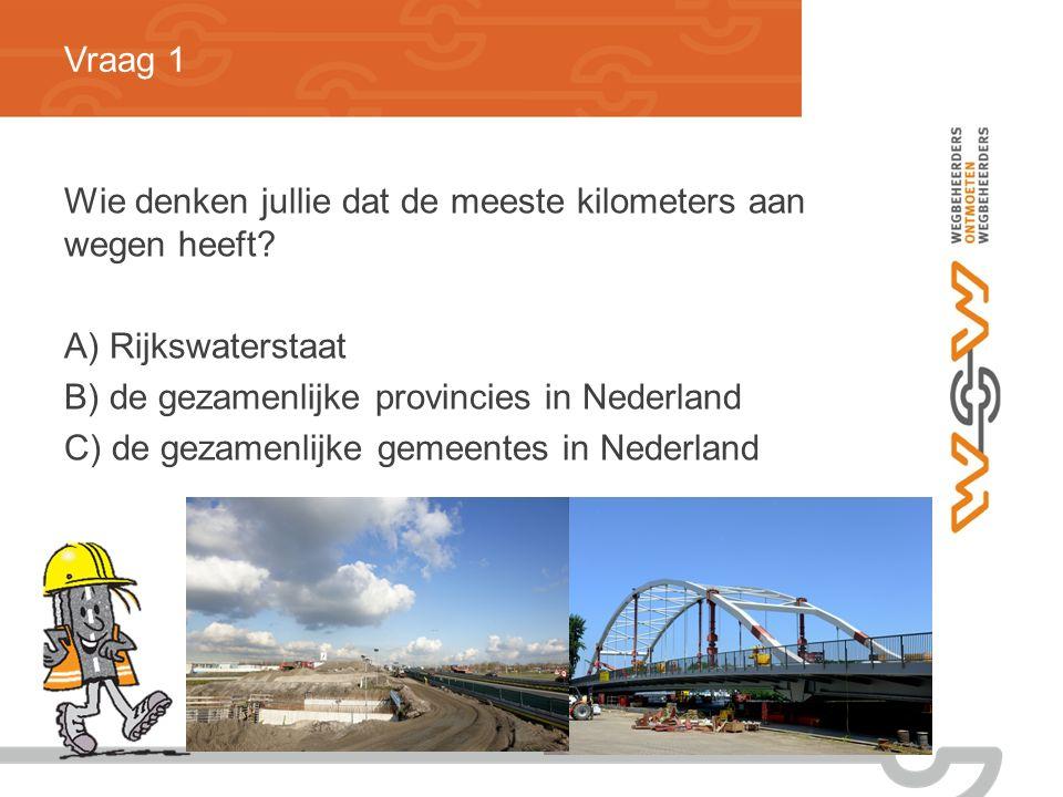 Vraag 1 Wie denken jullie dat de meeste kilometers aan wegen heeft A) Rijkswaterstaat. B) de gezamenlijke provincies in Nederland.