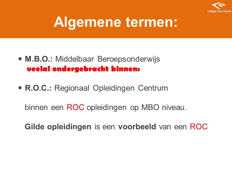 Algemene termen: M.B.O.: Middelbaar Beroepsonderwijs