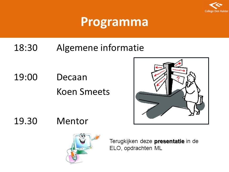 Programma 18:30 Algemene informatie 19:00 Decaan Koen Smeets 19.30 Mentor Terugkijken deze presentatie in de ELO, opdrachten ML.