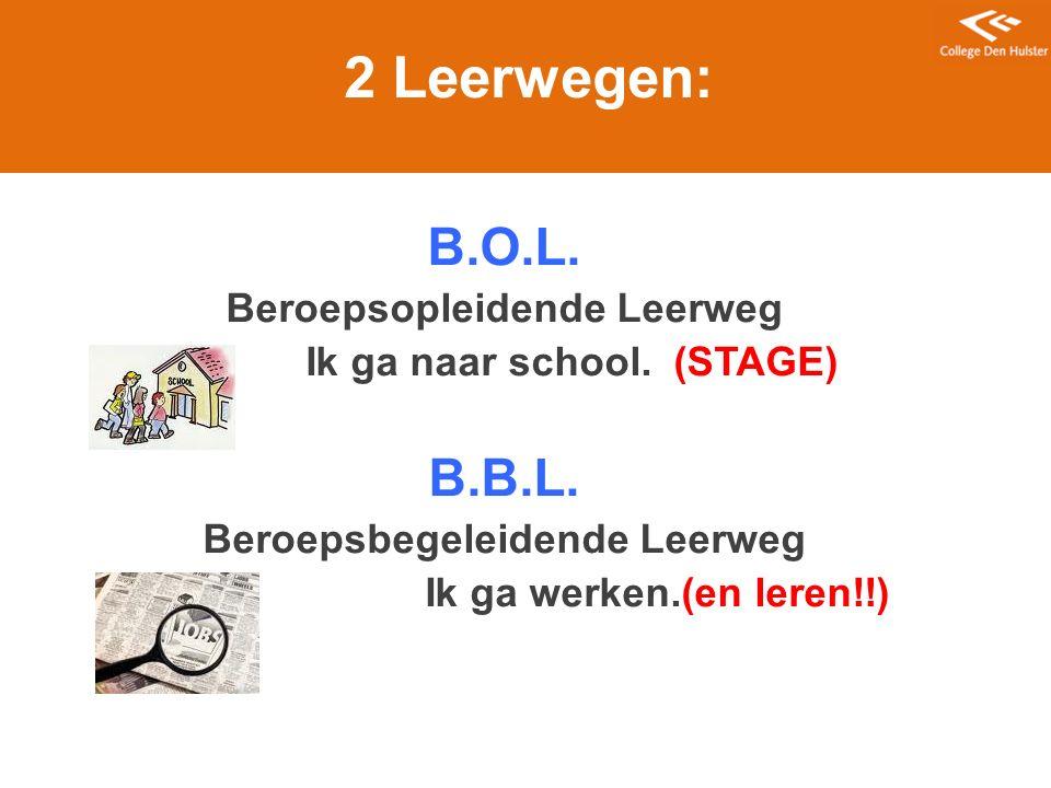 2 Leerwegen: B.O.L. B.B.L. Beroepsopleidende Leerweg
