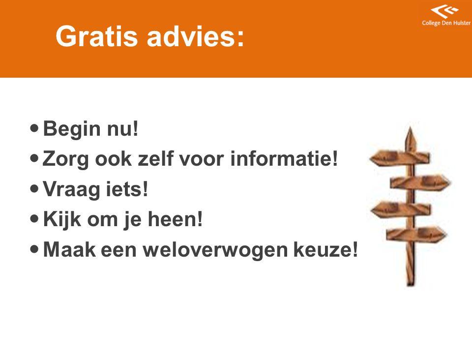 Gratis advies: Begin nu! Zorg ook zelf voor informatie! Vraag iets!