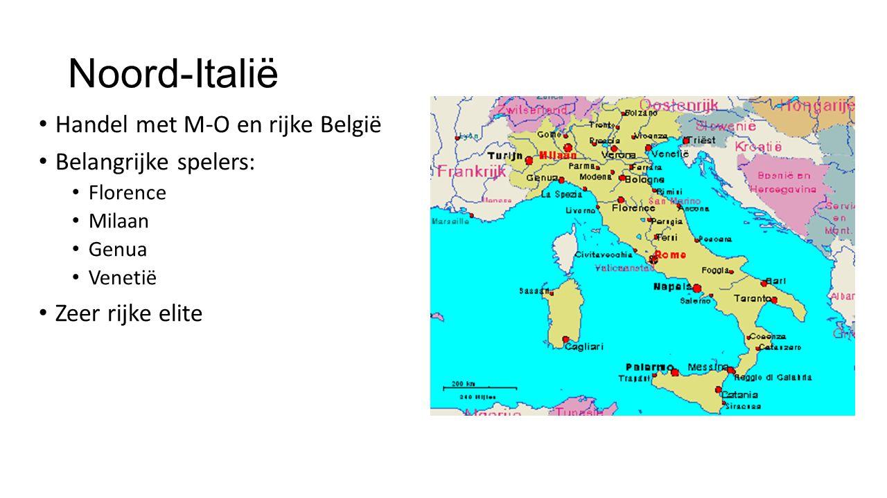 Noord-Italië Handel met M-O en rijke België Belangrijke spelers: