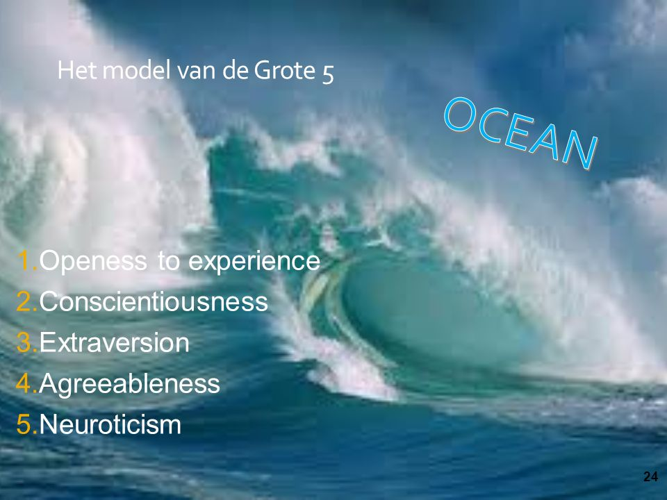 OCEAN Het model van de Grote 5 Openess to experience Conscientiousness
