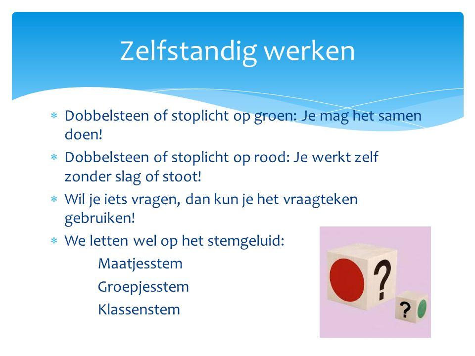 Zelfstandig werken Dobbelsteen of stoplicht op groen: Je mag het samen doen! Dobbelsteen of stoplicht op rood: Je werkt zelf zonder slag of stoot!