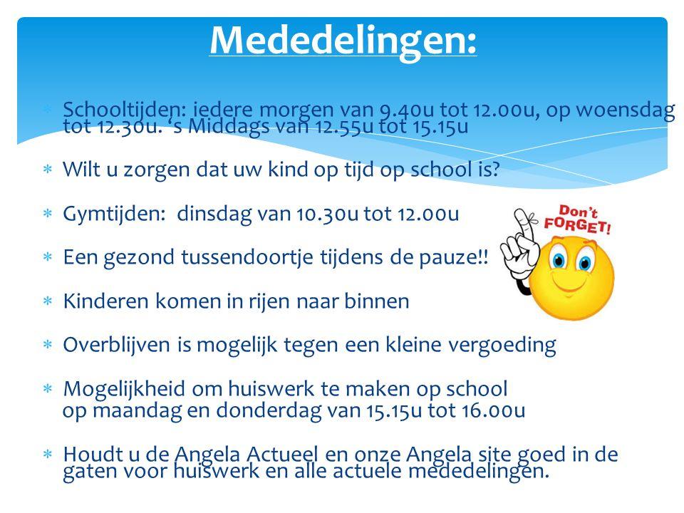 Mededelingen: Schooltijden: iedere morgen van 9.40u tot 12.00u, op woensdag tot 12.30u. 's Middags van 12.55u tot 15.15u.
