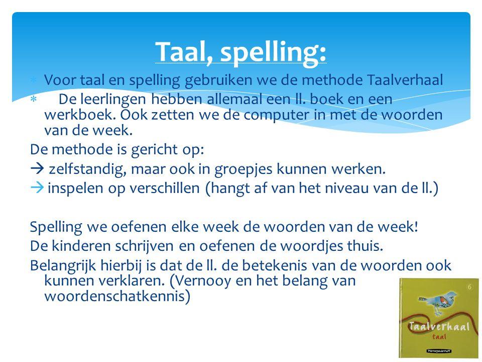 Taal, spelling: Voor taal en spelling gebruiken we de methode Taalverhaal.