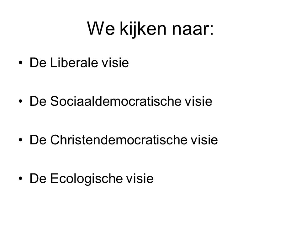We kijken naar: De Liberale visie De Sociaaldemocratische visie