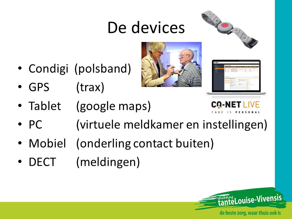 De devices Condigi (polsband) GPS (trax) Tablet (google maps)