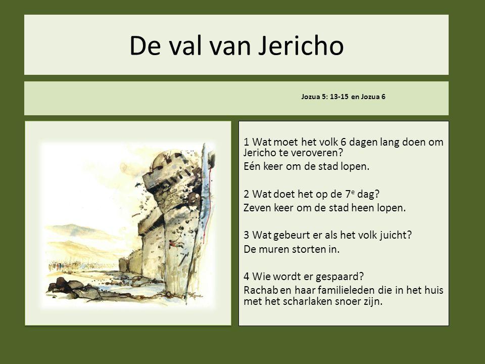 De val van Jericho Jozua 5: 13-15 en Jozua 6. 1 Wat moet het volk 6 dagen lang doen om Jericho te veroveren