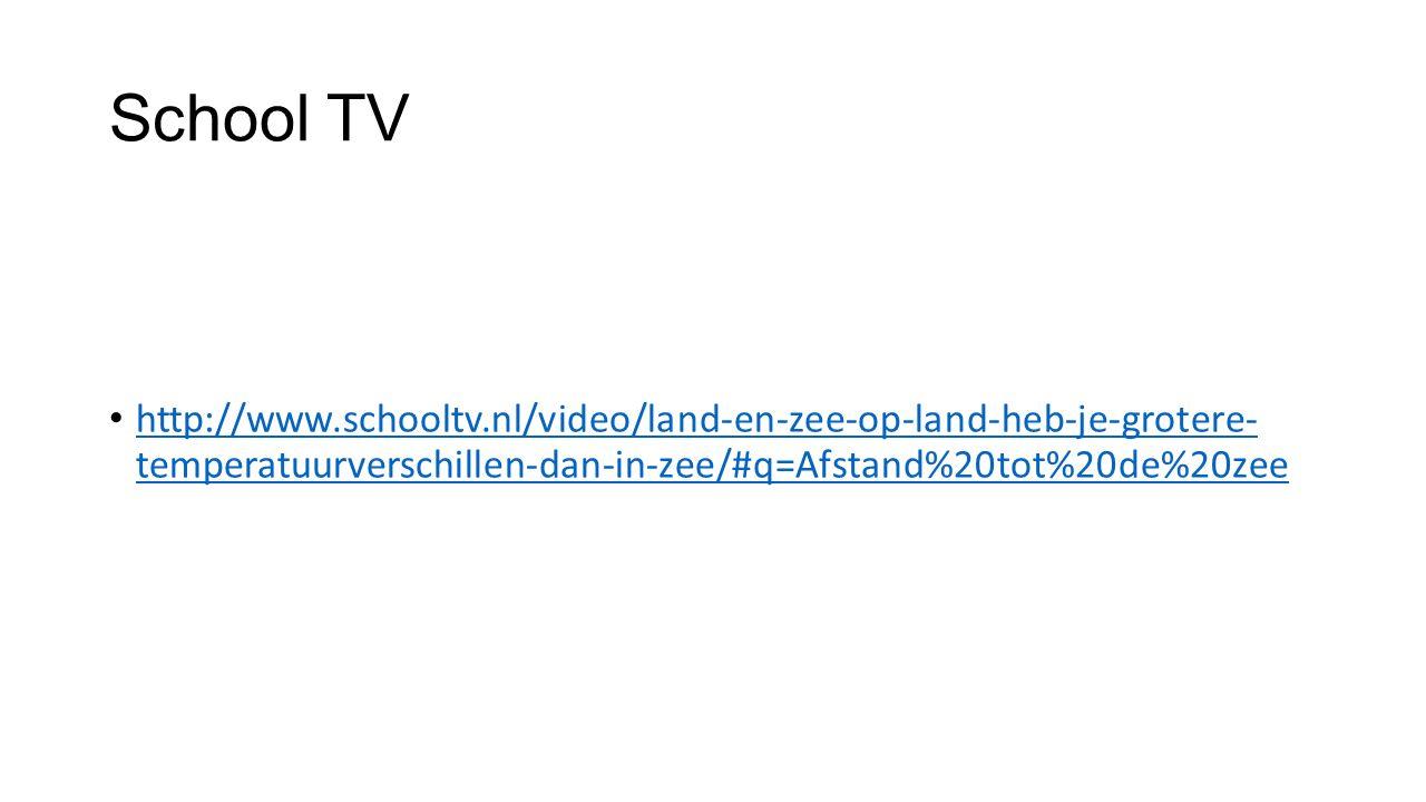School TV http://www.schooltv.nl/video/land-en-zee-op-land-heb-je-grotere- temperatuurverschillen-dan-in-zee/#q=Afstand%20tot%20de%20zee.
