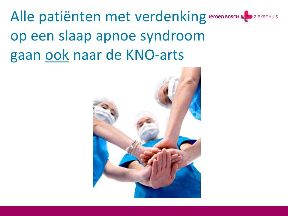 Alle patiënten met verdenking op een slaap apnoe syndroom gaan ook naar de KNO-arts