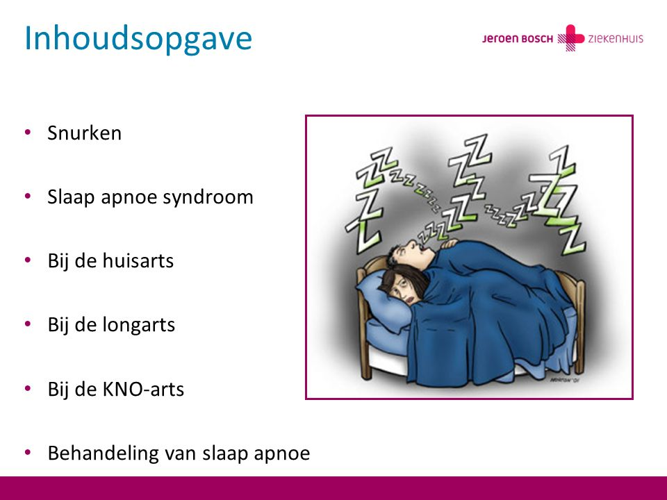 Inhoudsopgave Snurken Slaap apnoe syndroom Bij de huisarts