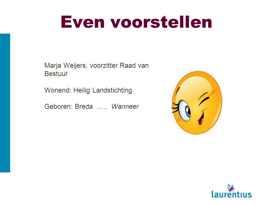 Even voorstellen Marja Weijers, voorzitter Raad van Bestuur